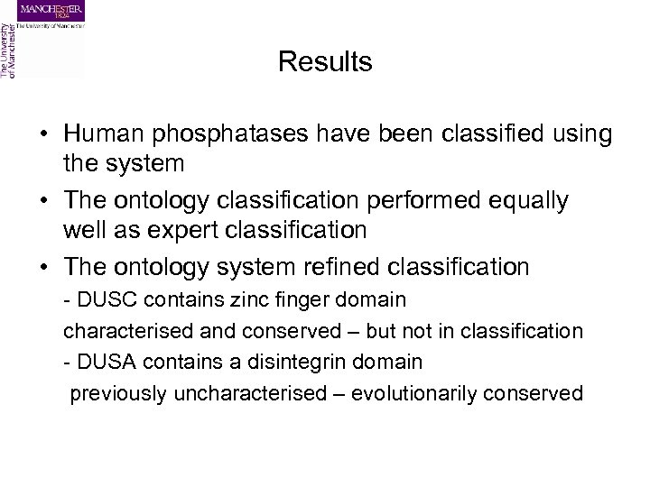 Results • Human phosphatases have been classified using the system • The ontology classification