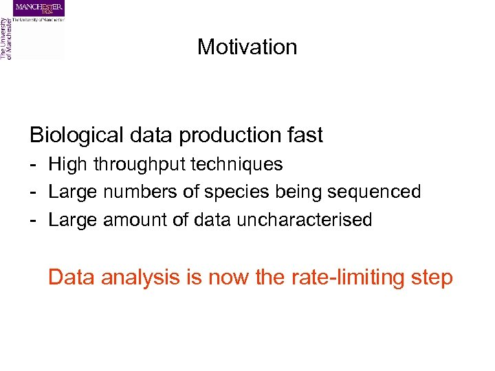 Motivation Biological data production fast - High throughput techniques - Large numbers of species