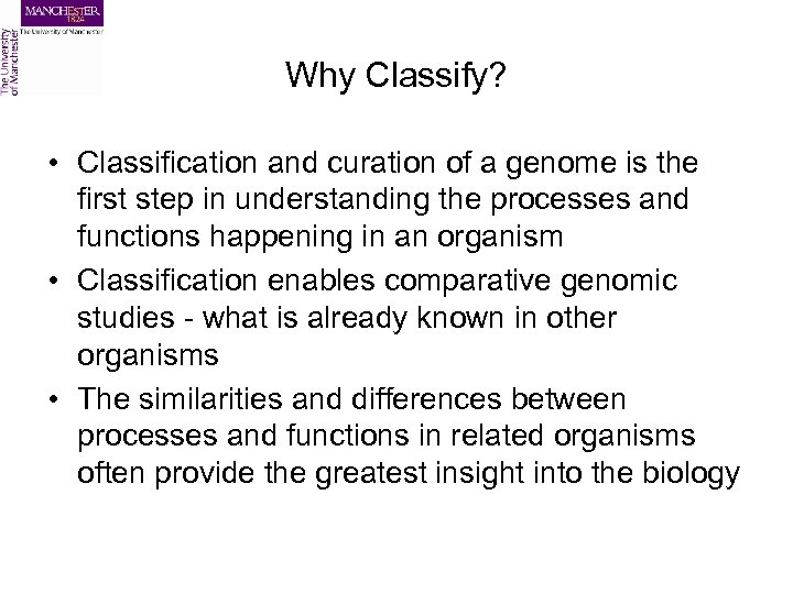 Why Classify? • Classification and curation of a genome is the first step in