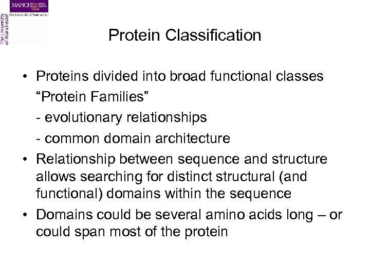 "Protein Classification • Proteins divided into broad functional classes ""Protein Families"" - evolutionary relationships"