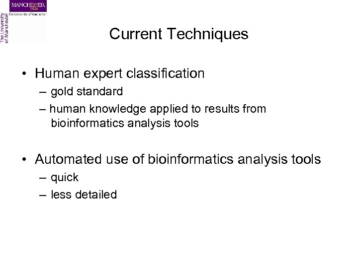 Current Techniques • Human expert classification – gold standard – human knowledge applied to