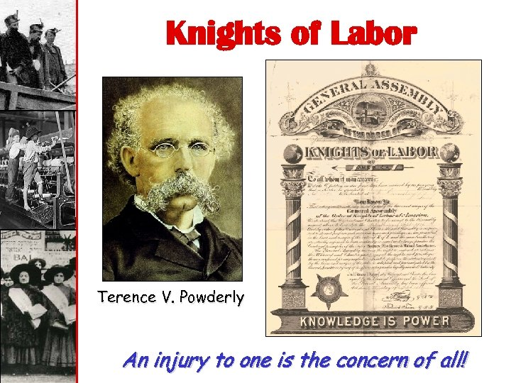 Knights of Labor Terence V. Powderly An injury to one is the concern of