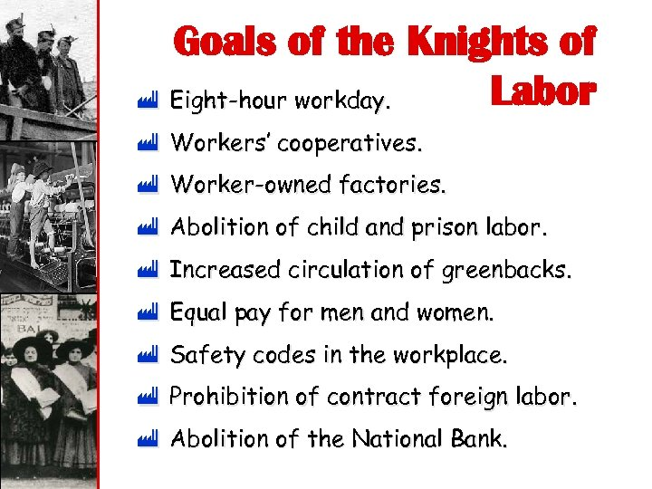 Goals of the Knights of Labor ù Eight-hour workday. ù Workers' cooperatives. ù Worker-owned
