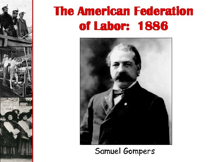The American Federation of Labor: 1886 Samuel Gompers