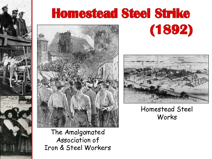 Homestead Steel Strike (1892) Homestead Steel Works The Amalgamated Association of Iron & Steel