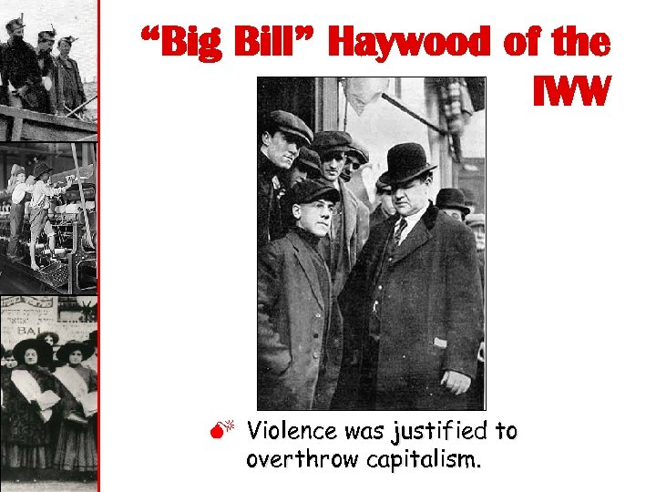 """Big Bill"" Haywood of the IWW M Violence was justified to overthrow capitalism."