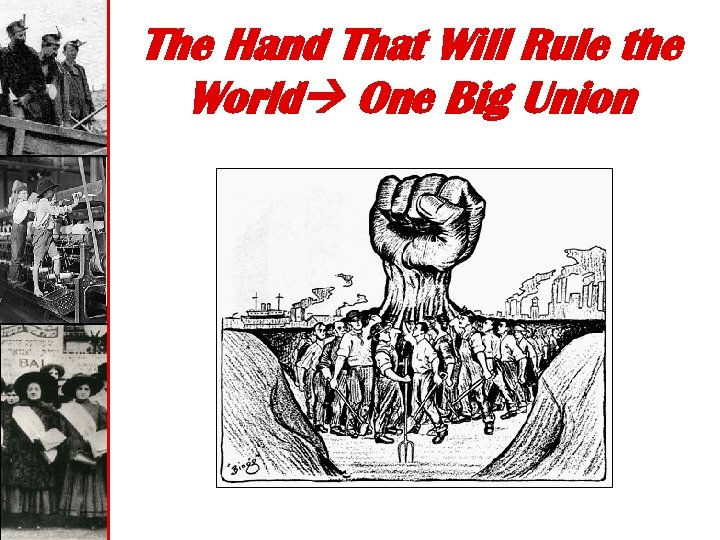 The Hand That Will Rule the World One Big Union