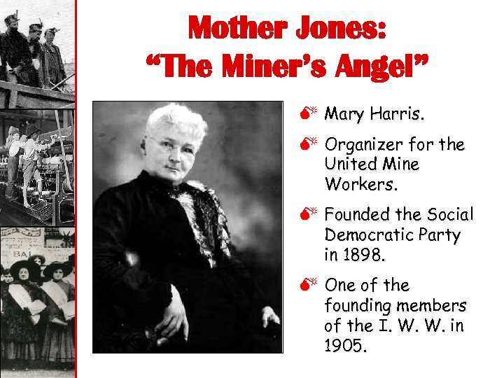 "Mother Jones: ""The Miner's Angel"" M Mary Harris. M Organizer for the United Mine"
