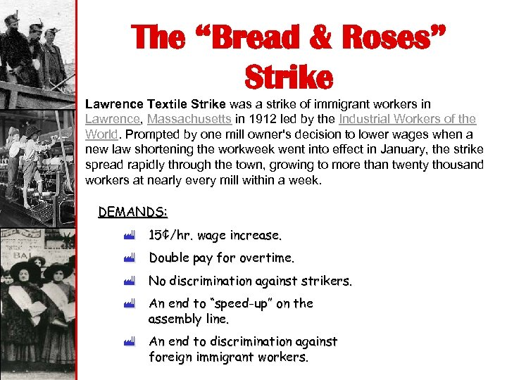 "The ""Bread & Roses"" Strike Lawrence Textile Strike was a strike of immigrant workers"