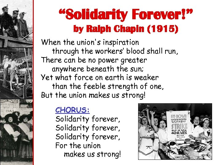 """Solidarity Forever!"" by Ralph Chapin (1915) When the union's inspiration through the workers' blood"