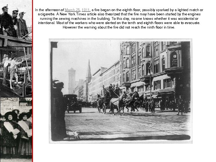 In the afternoon of March 25, 1911, a fire began on the eighth floor,