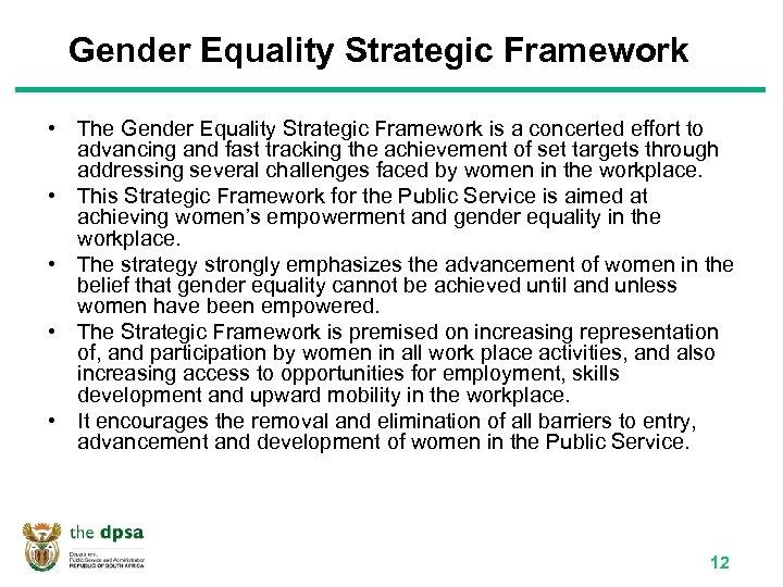 Gender Equality Strategic Framework • The Gender Equality Strategic Framework is a concerted effort