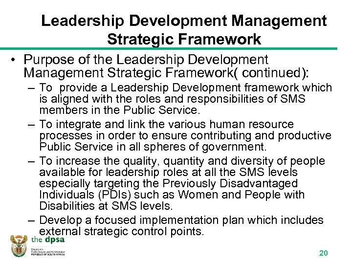 Leadership Development Management Strategic Framework • Purpose of the Leadership Development Management Strategic Framework(