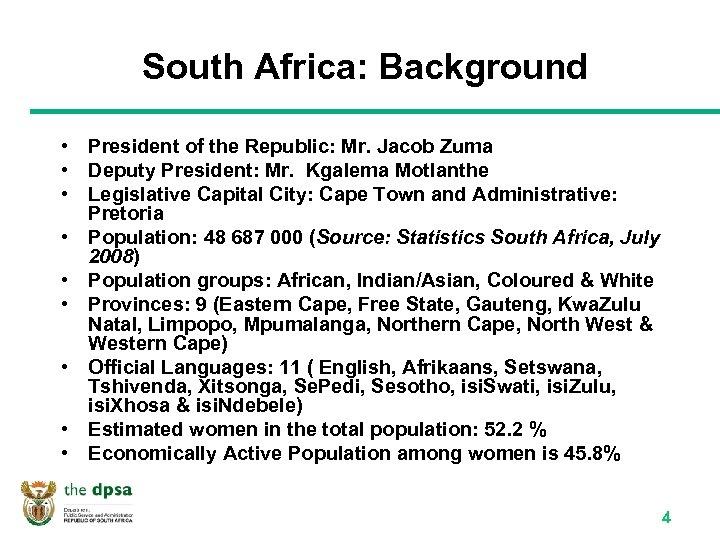 South Africa: Background • President of the Republic: Mr. Jacob Zuma • Deputy President: