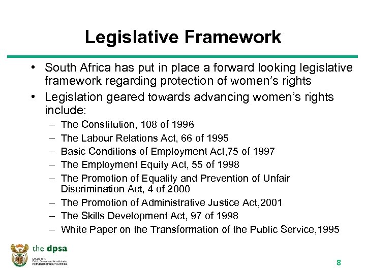 Legislative Framework • South Africa has put in place a forward looking legislative framework