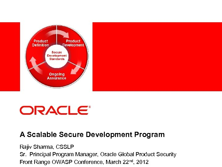 A Scalable Secure Development Program 1 Rajiv Sharma, CSSLP Sr. Principal Program Manager, Oracle