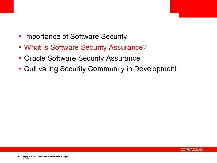 • • 10 Importance of Software Security What is Software Security Assurance? Oracle