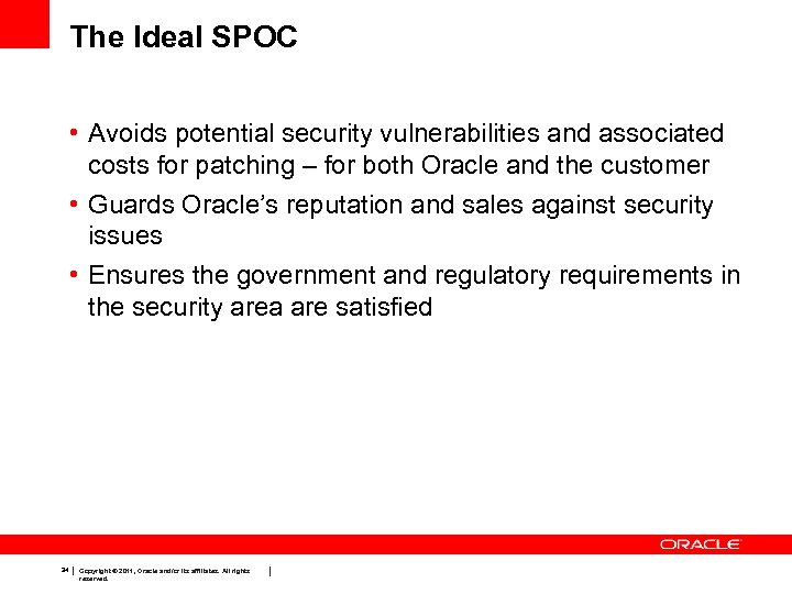 The Ideal SPOC • Avoids potential security vulnerabilities and associated costs for patching –