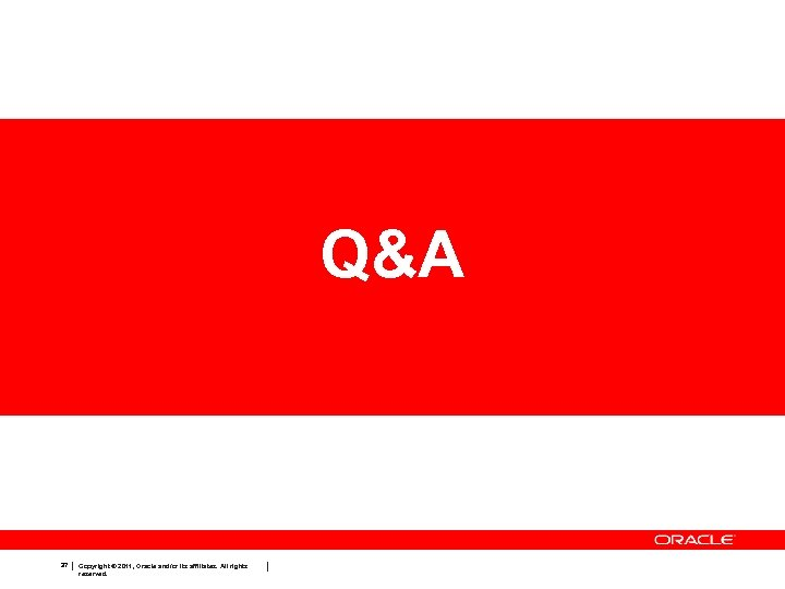 Q&A 37 Copyright © 2011, Oracle and/or its affiliates. All rights reserved.