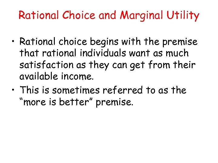 Rational Choice and Marginal Utility • Rational choice begins with the premise that rational