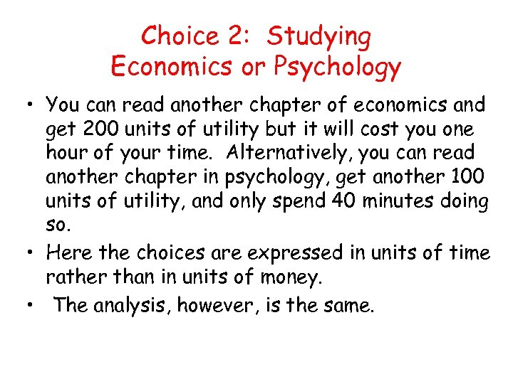 Choice 2: Studying Economics or Psychology • You can read another chapter of economics