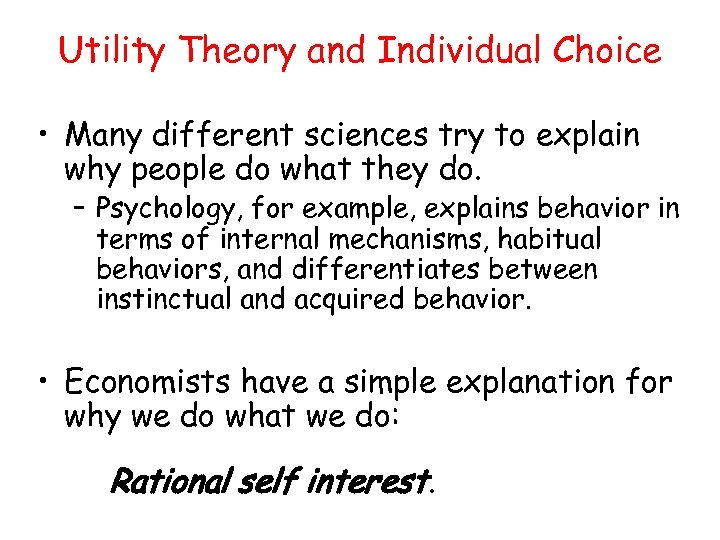 Utility Theory and Individual Choice • Many different sciences try to explain why people