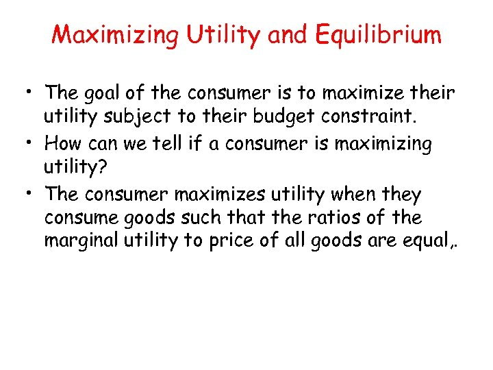 Maximizing Utility and Equilibrium • The goal of the consumer is to maximize their