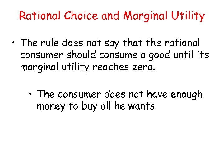 Rational Choice and Marginal Utility • The rule does not say that the rational