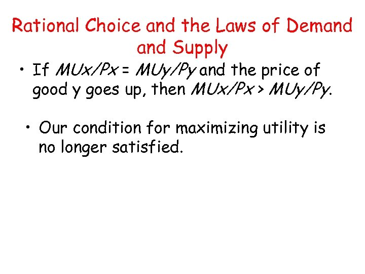 Rational Choice and the Laws of Demand Supply • If MUx/Px = MUy/Py and