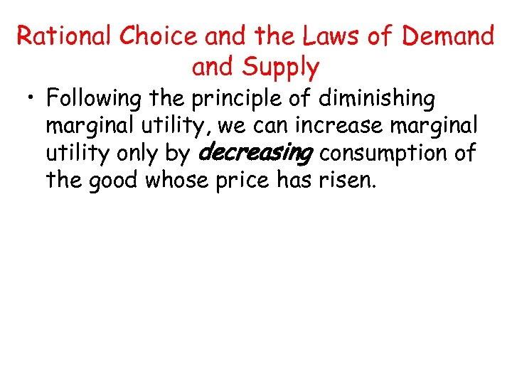 Rational Choice and the Laws of Demand Supply • Following the principle of diminishing