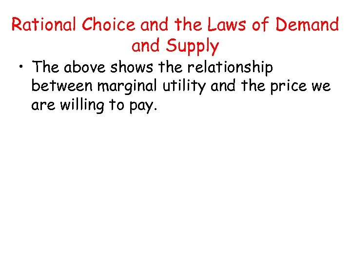 Rational Choice and the Laws of Demand Supply • The above shows the relationship