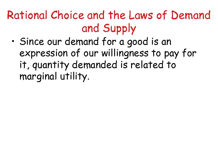 Rational Choice and the Laws of Demand Supply • Since our demand for a
