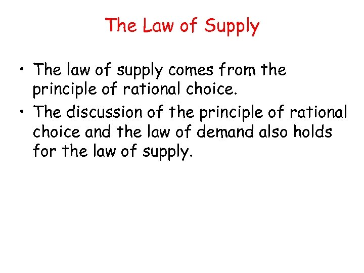 The Law of Supply • The law of supply comes from the principle of