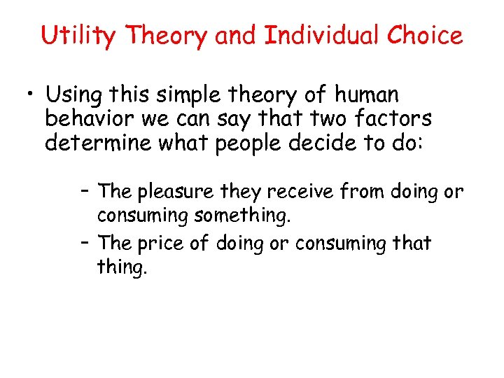 Utility Theory and Individual Choice • Using this simple theory of human behavior we