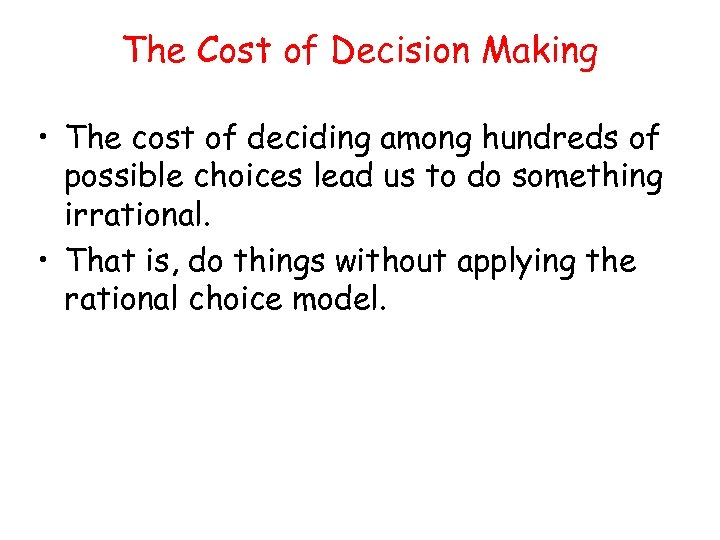 The Cost of Decision Making • The cost of deciding among hundreds of possible