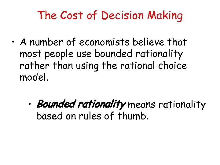 The Cost of Decision Making • A number of economists believe that most people