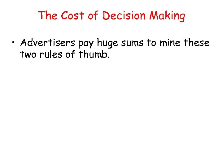 The Cost of Decision Making • Advertisers pay huge sums to mine these two