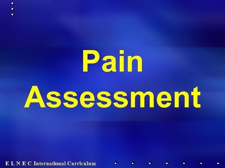Pain Assessment E L N E C International Curriculum