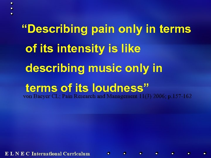 """Describing pain only in terms of its intensity is like describing music only in"