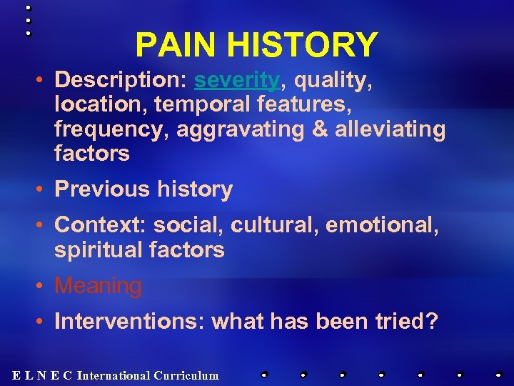 PAIN HISTORY • Description: severity, quality, location, temporal features, frequency, aggravating & alleviating factors
