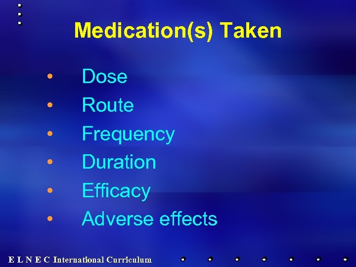 Medication(s) Taken • • • Dose Route Frequency Duration Efficacy Adverse effects E L