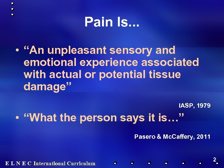"Pain Is. . . • ""An unpleasant sensory and emotional experience associated with actual"