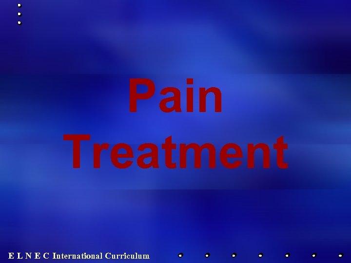 Pain Treatment E L N E C International Curriculum