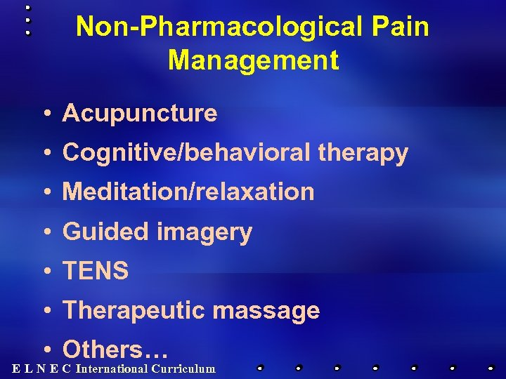 Non-Pharmacological Pain Management • Acupuncture • Cognitive/behavioral therapy • Meditation/relaxation • Guided imagery •
