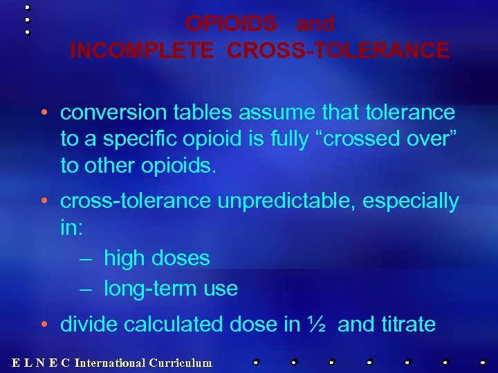 OPIOIDS and INCOMPLETE CROSS-TOLERANCE • conversion tables assume that tolerance to a specific opioid