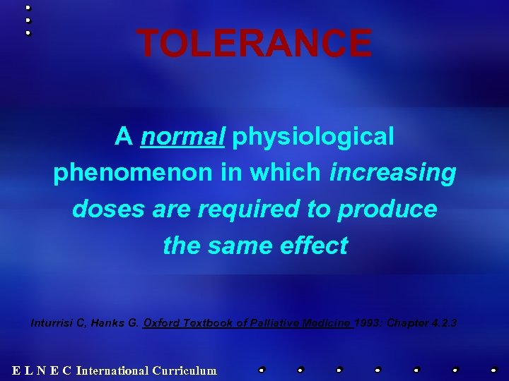 TOLERANCE A normal physiological phenomenon in which increasing doses are required to produce the