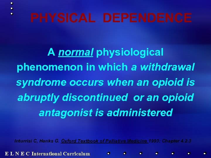 PHYSICAL DEPENDENCE A normal physiological phenomenon in which a withdrawal syndrome occurs when an