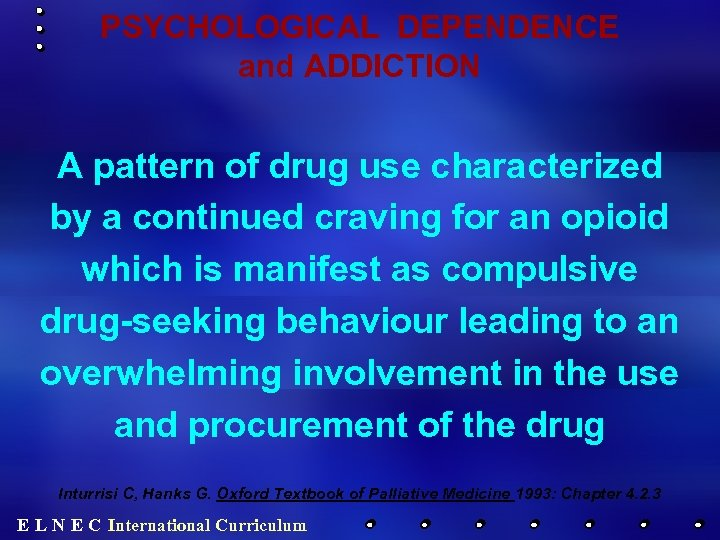 PSYCHOLOGICAL DEPENDENCE and ADDICTION A pattern of drug use characterized by a continued craving