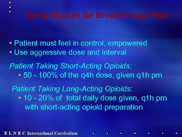 Using Opioids for Breakthrough Pain • Patient must feel in control, empowered • Use