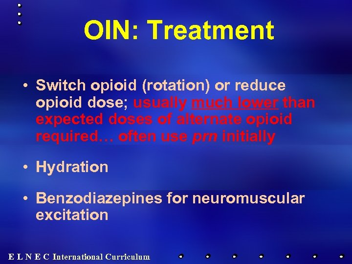 OIN: Treatment • Switch opioid (rotation) or reduce opioid dose; usually much lower than